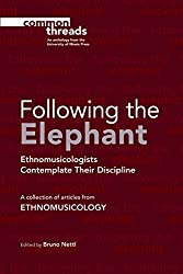 Following the Elephant: Ethnomusicologists Contemplate Their Discipline (Common Threads)