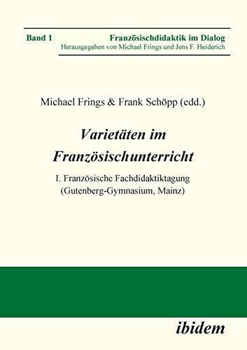 Varietäten im Französischunterricht: I. Französische Fachdidaktiktagung (Gutenberg-Gymnasium, Mainz) (Französischdidaktik im Dialog)