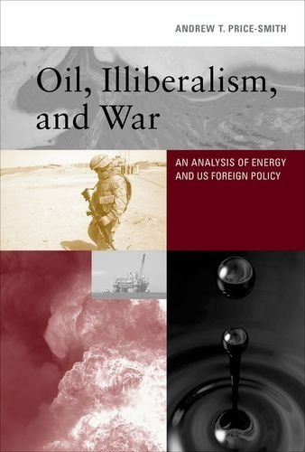 Oil, Illiberalism, and War: An Analysis of Energy and US Foreign Policy (MIT Press) by Andrew T. Price-Smith (2015-04-24)