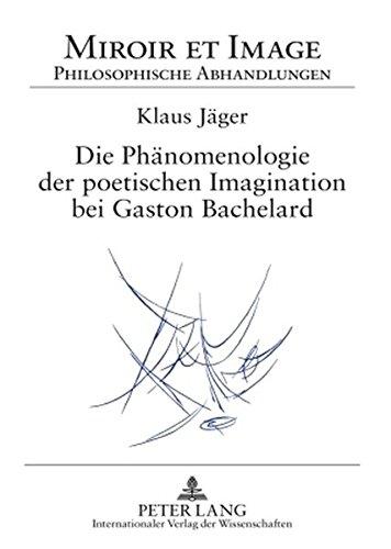 Die Phaenomenologie Der Poetischen Imagination Bei Gaston Bachelard (Miroir Et Image. Philosophische Abhandlungen)