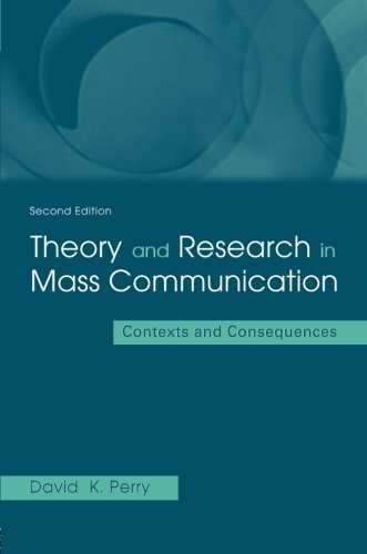 Theory and Research in Mass Communication: Contexts and Consequences (Lea's Communication (Paperback)) by David K. Perry (2001-11-03)