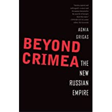 Beyond Crimea: The New Russian Empire by Agnia Grigas (2016-03-01)