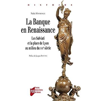 La banque en Renaissance: Les Salviati et la place de Lyon, au milieu du xvie siècle (Histoire)