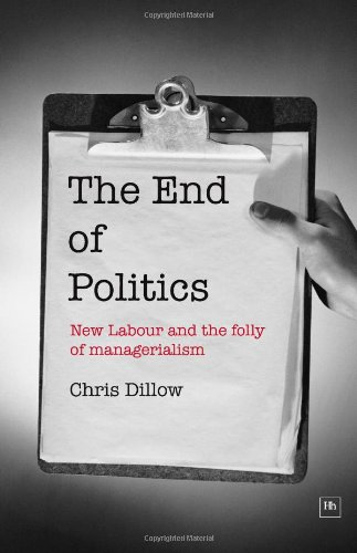 The End of Politics: New Labour and the Folly of Managerialism por Chris Dillow