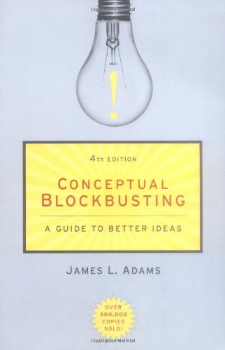Conceptual Blockbusting: A Guide to Better Ideas, Fourth Edition por James L. Adams