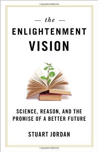 The Enlightenment Vision: Science, Reason, and the Promise of a Better Future