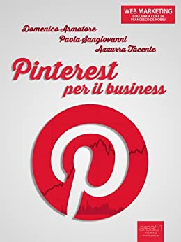 Pinterest per il business (Web marketing) di [Armatore, Domenico, Sangiovanni, Paola, Tacente, Azzurra]