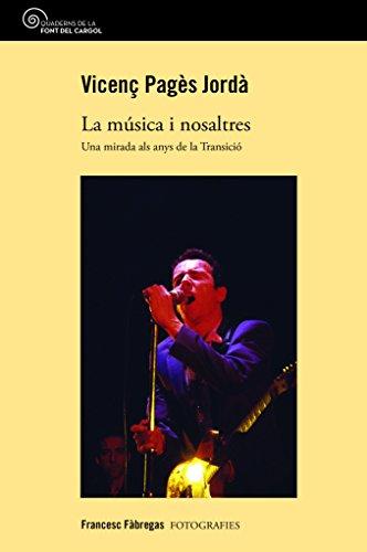 La Música I Nosaltres. Una Mirada als Anys de la Transició (Quaderns de la Font del Cargol) por Vicenç Pagès Jordà
