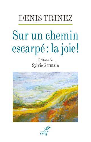 Sur un chemin escarpé : la joie ! (French Edition) - Joie De Vie