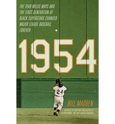 by-bill-madden-author-1954-the-year-willie-mays-and-the-first-generation-of-black-superstars-changed-major-league-baseball-forever-by-may-2014-hardcover