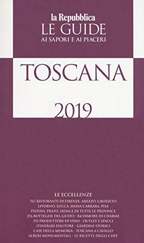 Toscana. Guida ai sapori e ai piaceri della regione 2019