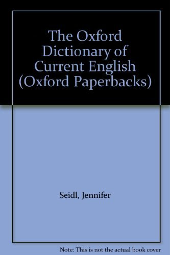The Oxford Dictionary of Current English (Oxford Paperbacks) by Jennifer Seidl (1985-12-05)