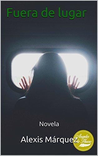 Fuera de lugar: Novela (Ángeles de hueso nº 3) por Alexis Márquez