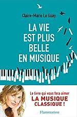 La vie est plus belle en musique de Claire-Marie Le Guay