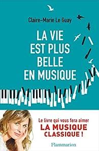 La vie est plus belle en musique par Claire-Marie Le Guay