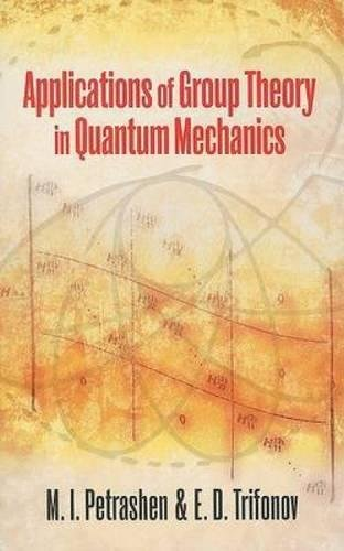 Applications of Group Theory in Quantum Mechanics (Dover Books on Physics) por M I Petrashen