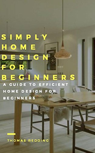 Simply Home Design For Beginners ; A Guide To Efficient Home Design For Beginners por Thomas Redding epub