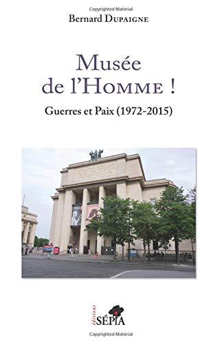 Musée de l'Homme !: Guerres et Paix (1972-2015) par Bernard Dupaigne