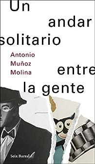 Un andar solitario entre la gente par Antonio Muñoz Molina