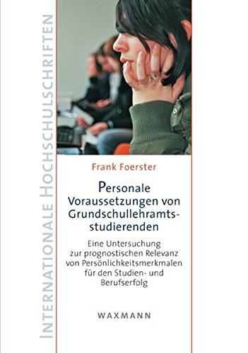 Personale Voraussetzungen von Grundschullehramtsstudierenden: Eine Untersuchung zur prognostischen Relevanz von Persönlichkeitsmerkmalen für den (Internationale Hochschulschriften)
