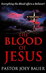 The Blood of Jesus: Everything the Blood of Jesus Offers a Believer (English Edition)