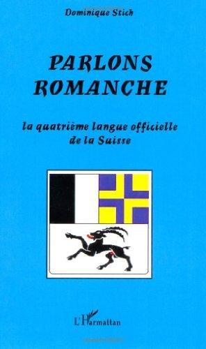 Parlons romanche : La quatrime langue officielle de la Suisse