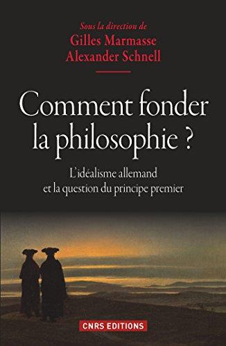 Comment fonder la philosophie ? L'idalisme allemand et la question du principe premier: L'idalisme allemand et la question du principe premier