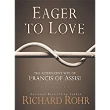 Eager to Love: The Alternative Way of Francis of Assisi (English Edition)