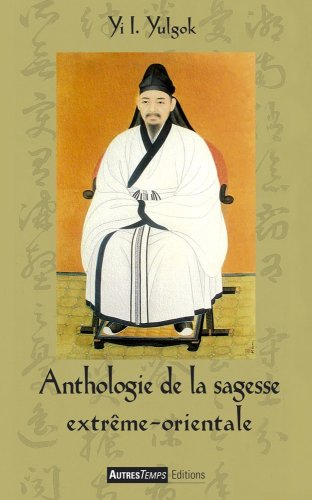 Anthologie de la sagesse extrême-orientale par Yi I. Yulgok