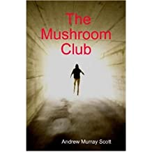 The Mushroom Club Scott, Andrew Murray ( Author ) Mar-01-2007 Paperback