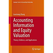 Accounting Information and Equity Valuation: Theory, Evidence, and Applications (Springer Series in Accounting Scholarship)