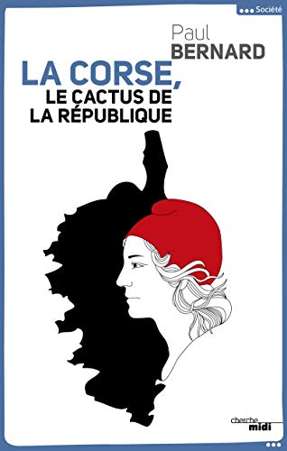 La Corse, le cactus de la République par Paul BERNARD
