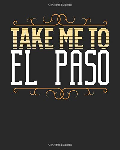 Take Me To El Paso: El Paso Travel Journal| El Paso Vacation Journal | 150 Pages 8x10 | Packing Check List | To Do Lists | Outfit Planner And Much More