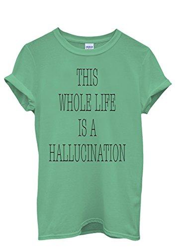 This Whole Life is a Hallucination Quote Cool Men Women Damen Herren Unisex Top T Shirt Grün