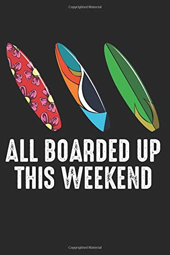 """All Boarded Up This Weekend: Funny Surfing Surfboard Ocean Composition College Notebook and Diary to Write In / 140 Pages of Ruled Lined & Blank Paper / 6\""""x9\"""""""