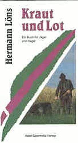 Kraut und Lot. Ein Buch für Jäger und Heger