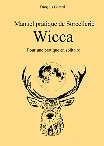 Manuel pratique de Sorcellerie Wicca: Pour une pratique en solitaire par Francois Gerard