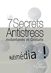 Les 7 Secrets Antistress Instantanés et Gratuits Multimedia avec liens directs vers les vidéos et audios mp3 de chaque exercice
