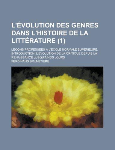 L'Evolution Des Genres Dans L'Histoire de La Litterature; Lecons Professees A L'Ecole Normale Superieure. Introduction: L'Evolution de La Critique Dep