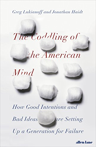 The Coddling of the American Mind: How Good Intentions and Bad Ideas Are Setting Up a Generation for Failure (English Edition)