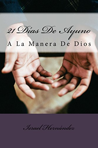 21 Días De Ayuno: A La Manera De Dios por Israel Hernández