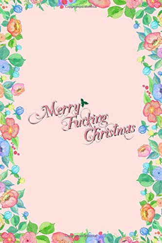 Merry Fucking Christmas Journal Notebook: Blank Floral Lined Ruled For Writing 6x9 120 Pages por Flippin Sweet Books