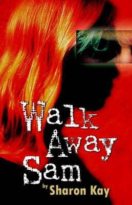 [Walk Away Sam] (By (author)  Sharon Kay) [published: January, 2006]
