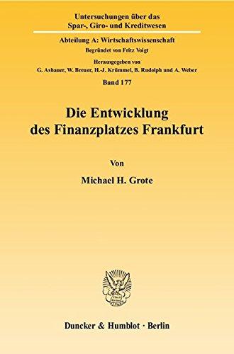 Die Entwicklung des Finanzplatzes Frankfurt.: Eine evolutionsökonomische Untersuchung. (Untersuchungen über das Spar-, Giro- und Kreditwesen. Abteilung A: Wirtschaftswissenschaft)