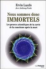 Nous sommes donc immortels - Les preuves scientifiques de la survie de la conscience après la mort de Ervin Laszlo