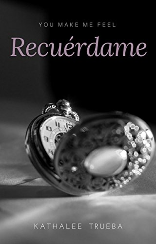 Recuérdame  (You make me feel nº 2) por Kathalee Trueba