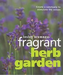 Fragrant Herb Garden: Create a Sanctuary to Stimulate the Senses by Lesley Bremness (2000-03-10)