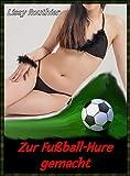 Zur Fußball-Hure gemacht