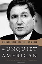 The Unquiet American: Richard Holbrooke in the World by Derek Chollet (2011-11-08)