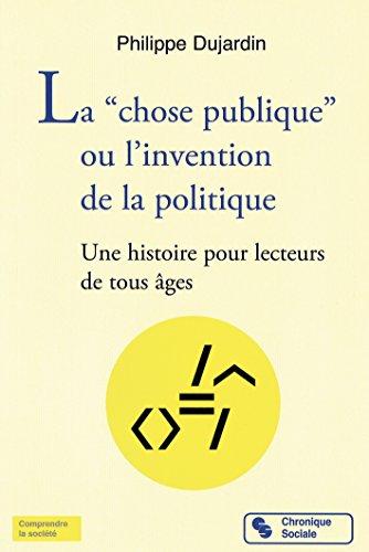 """La """"chose publique"""" ou l'invention de la politique (Comprendre la société)"""